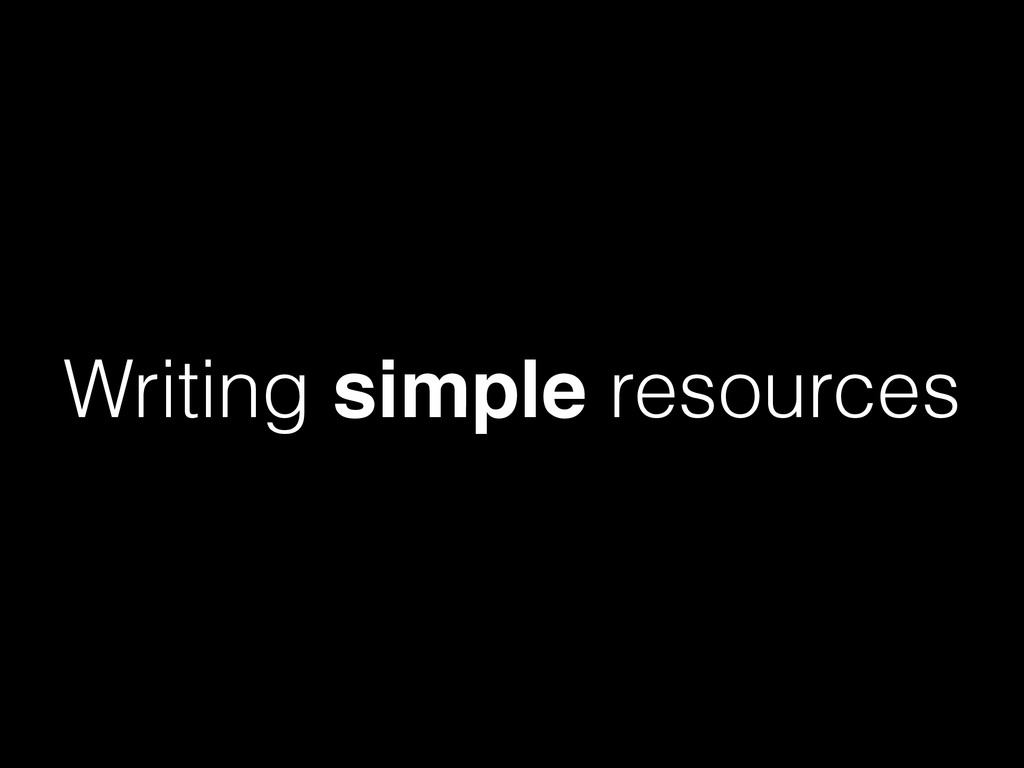 Writing simple resources