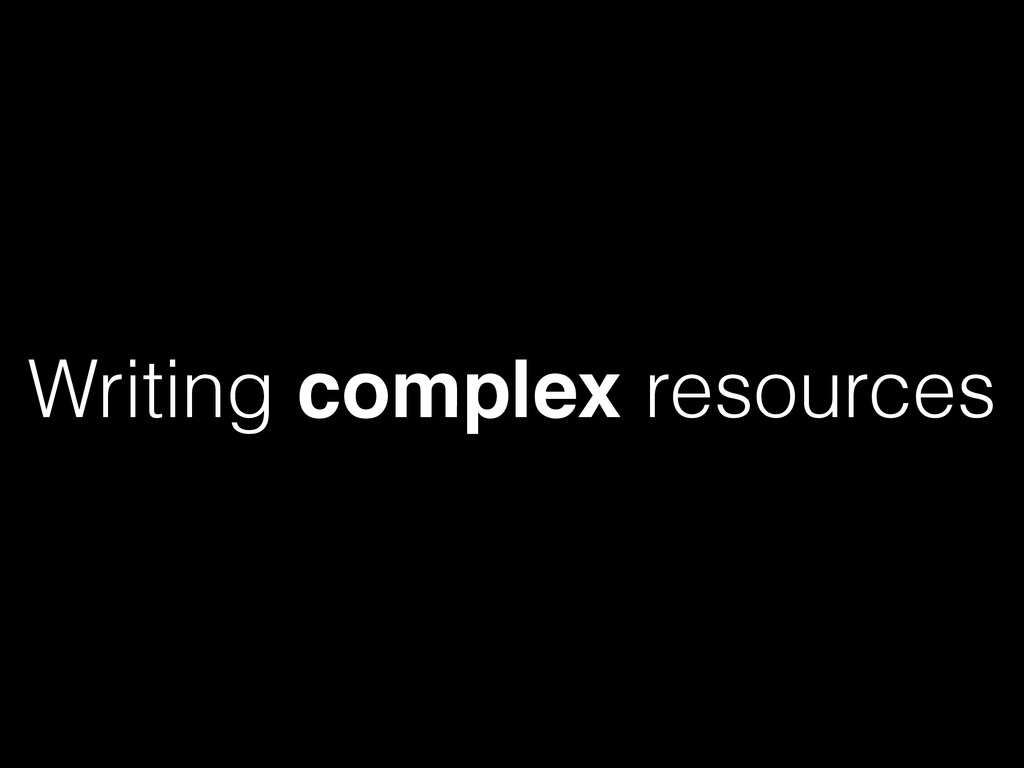 Writing complex resources