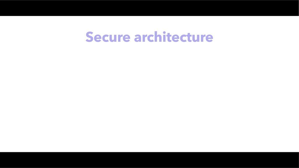 Secure architecture