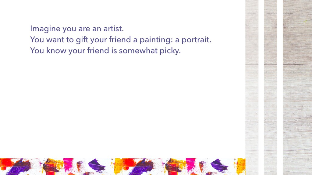 Imagine you are an artist. You want to gift you...