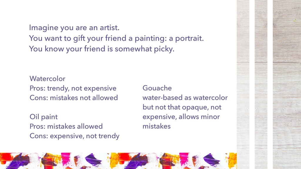 Watercolor Pros: trendy, not expensive Cons: mi...