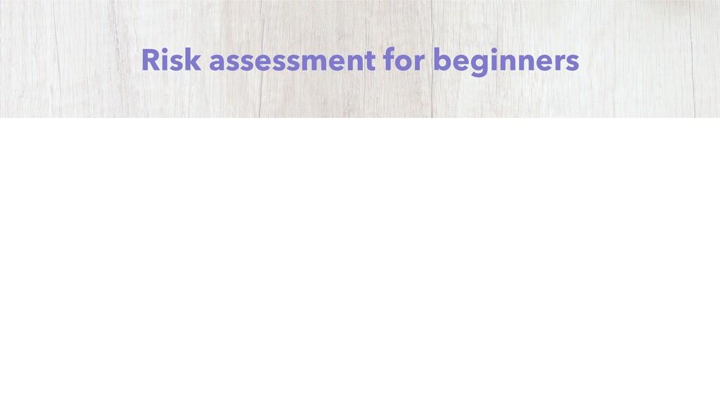 Risk assessment for beginners