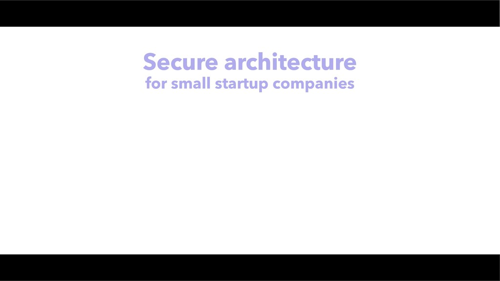 Secure architecture for small startup companies