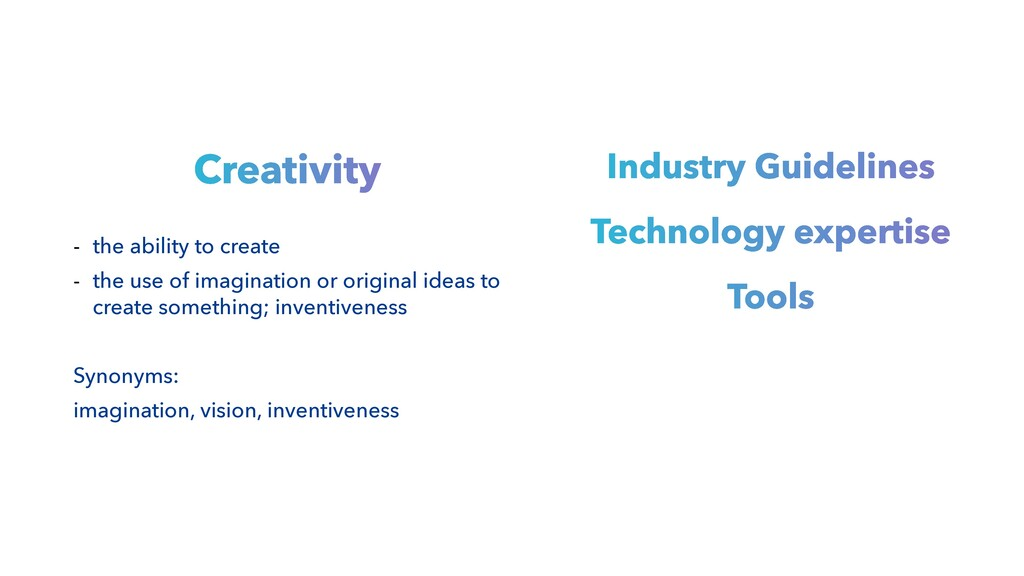 Creativity - the ability to create - the use of...