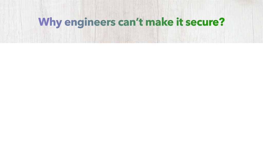 Why engineers can't make it secure?