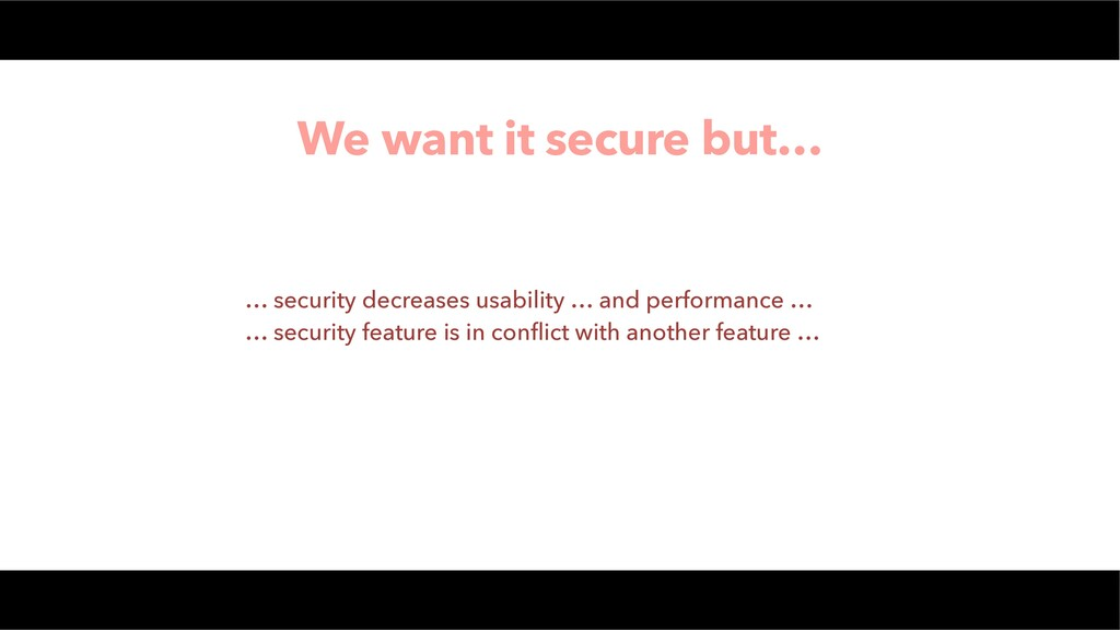 … security decreases usability … and performanc...