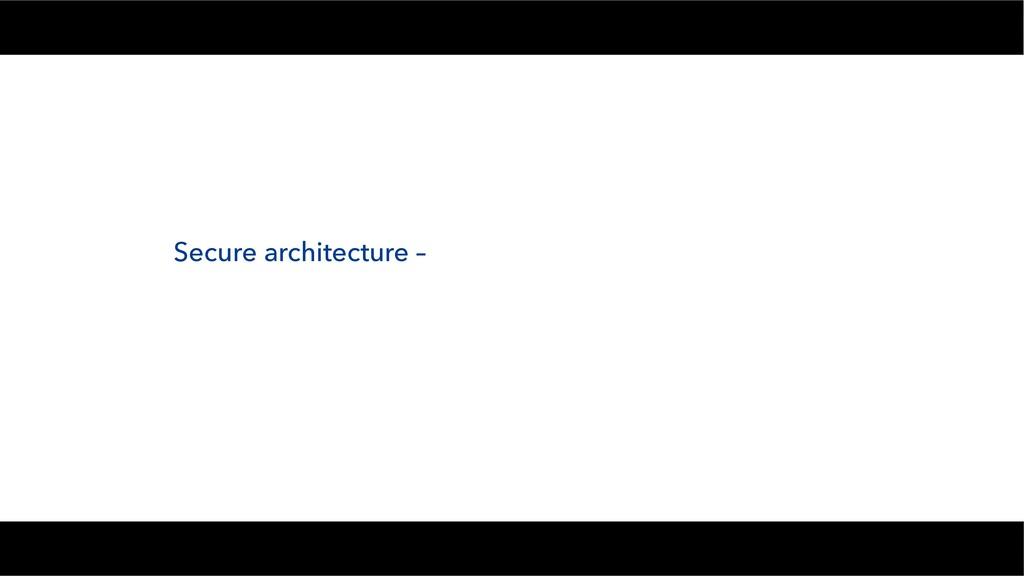Secure architecture –