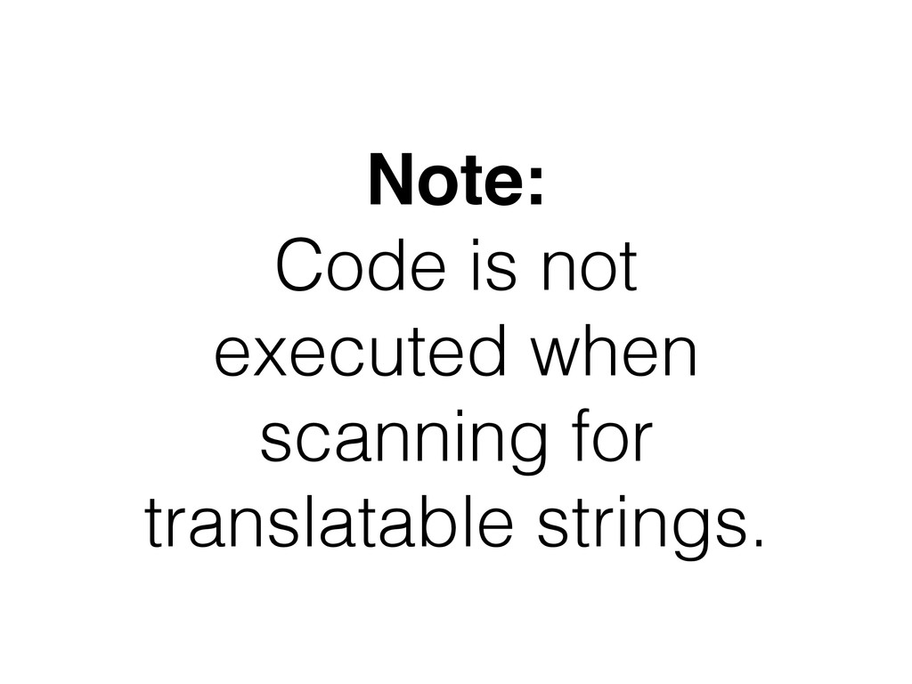 Note: Code is not executed when scanning for tr...