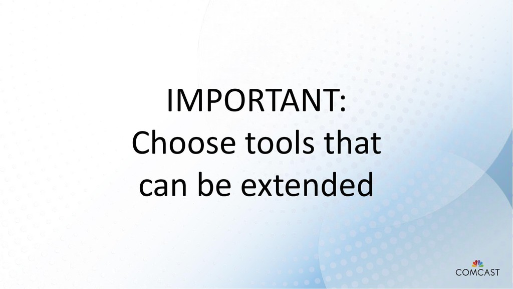 IMPORTANT: Choose tools that can be extended