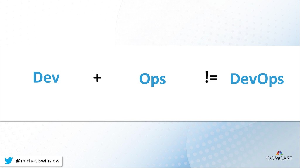 + Dev Ops DevOps != @michaelswinslow