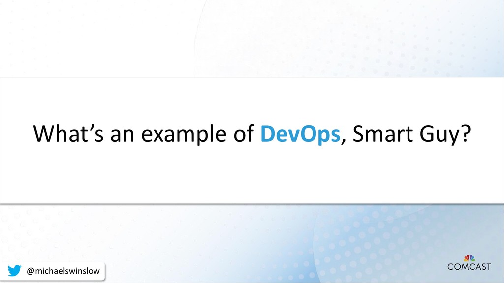 What's an example of DevOps, Smart Guy? @michae...