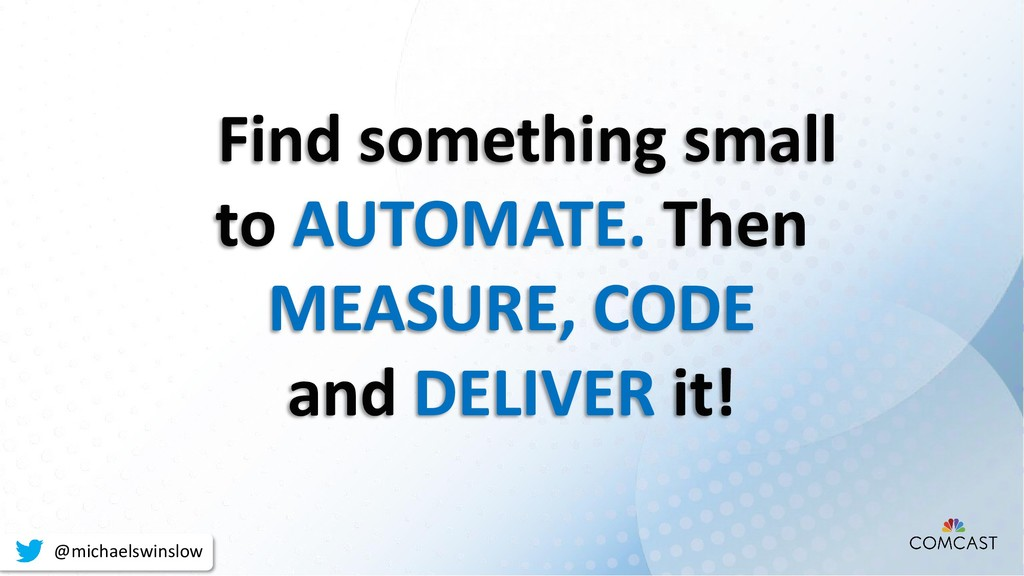 Find something small to AUTOMATE. Then MEASURE,...