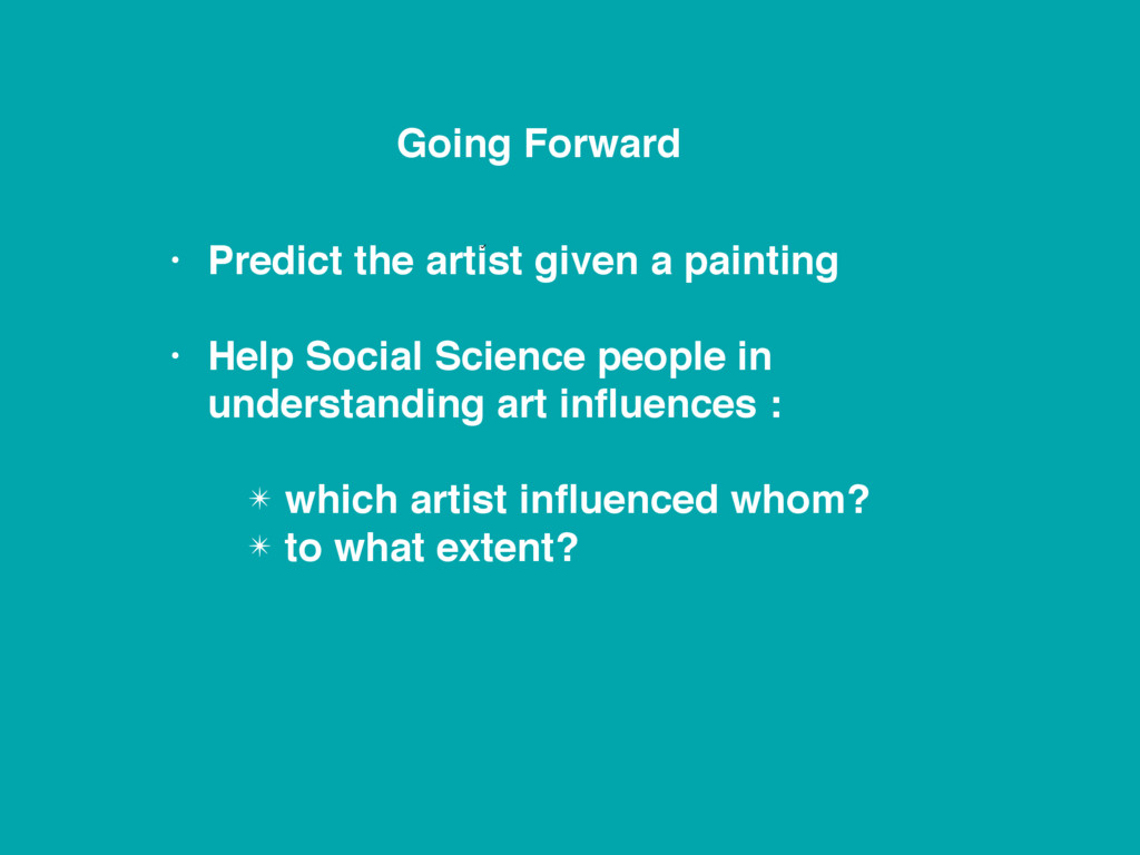Going Forward • Predict the artist given a pain...