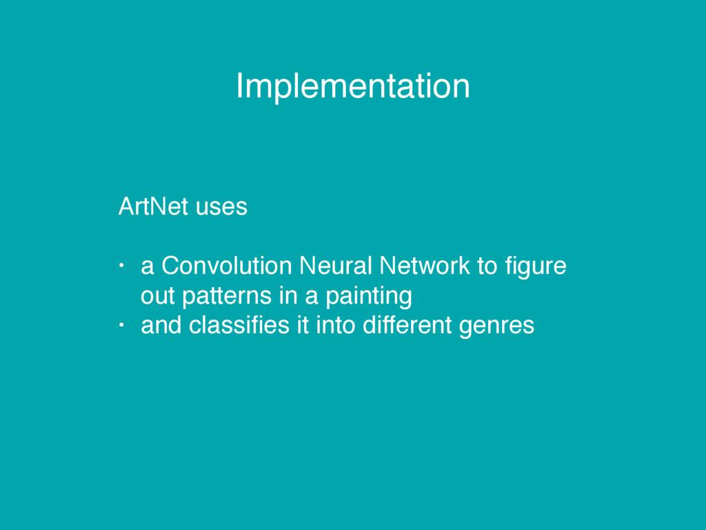 Implementation ArtNet uses • a Convolution Neur...