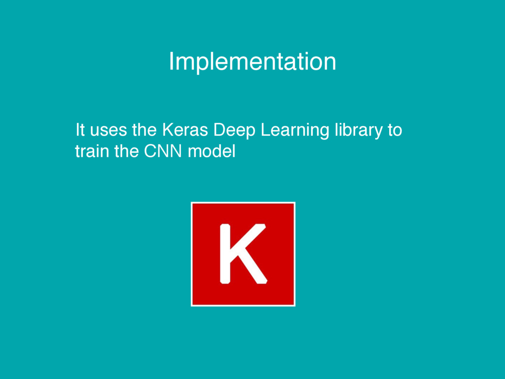 Implementation It uses the Keras Deep Learning ...