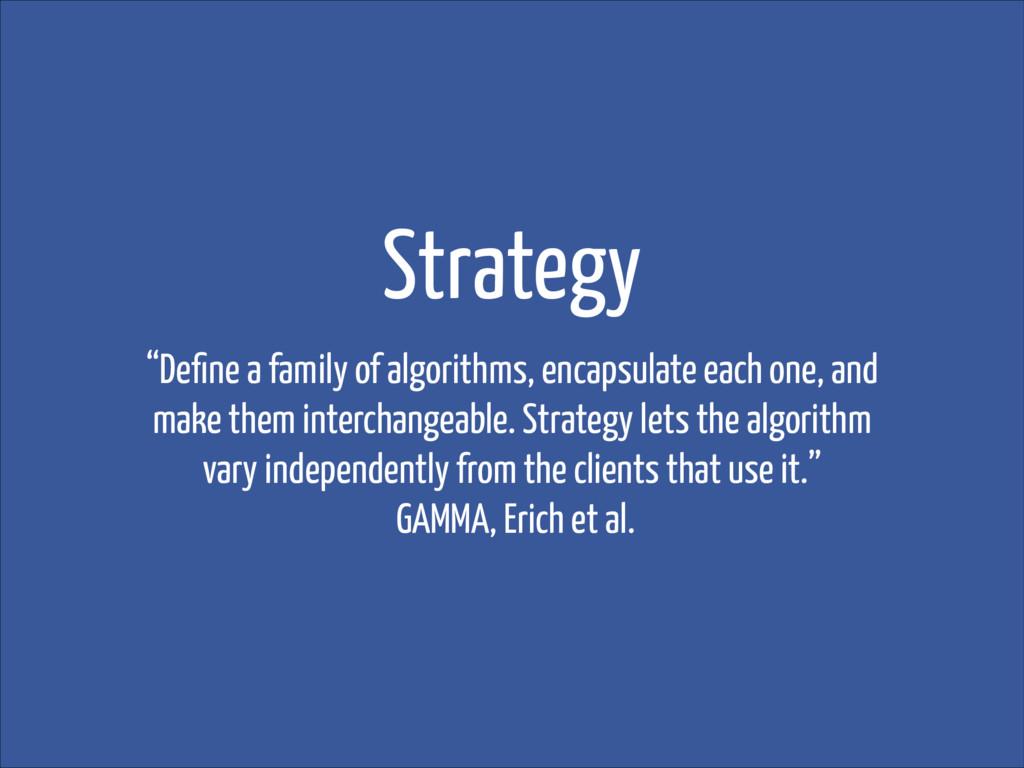"Strategy ""Define a family of algorithms, encapsu..."