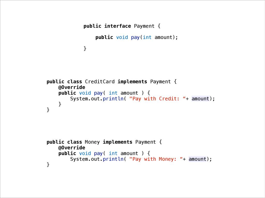 public interface Payment { public void pay(int ...