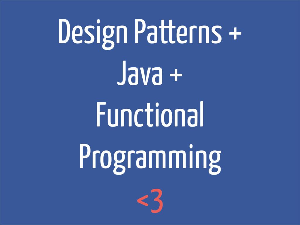 Design Patterns + Java + Functional Programming...
