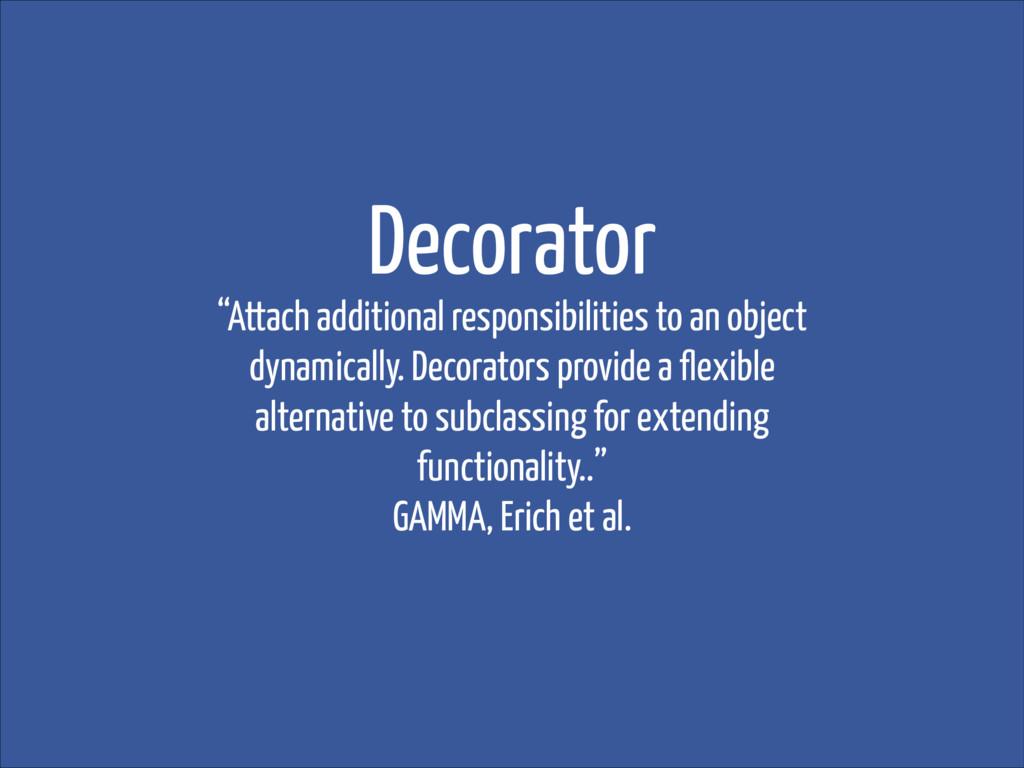 "Decorator ""Attach additional responsibilities t..."