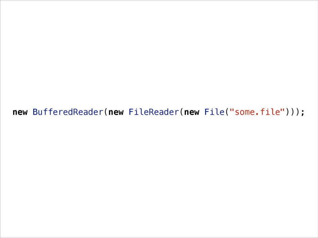 "new BufferedReader(new FileReader(new File(""som..."