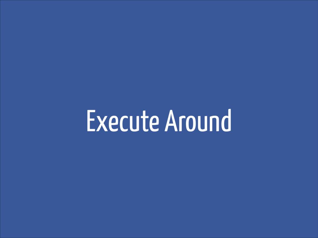 Execute Around