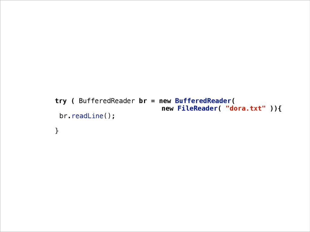 try ( BufferedReader br = new BufferedReader( n...