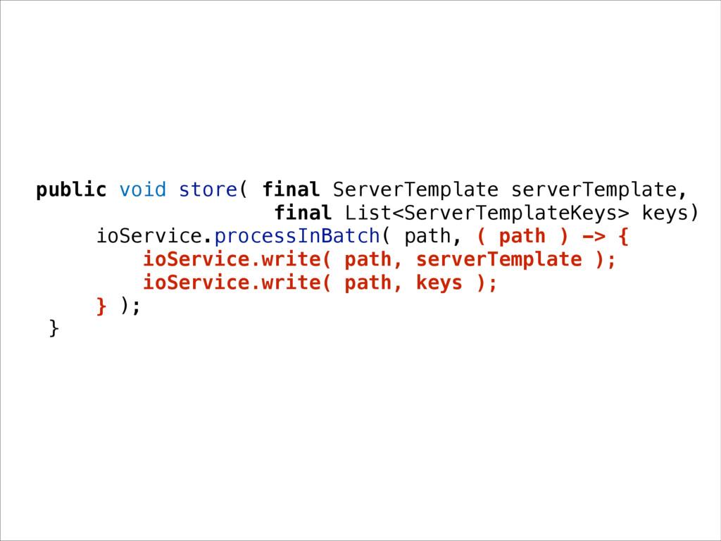 public void store( final ServerTemplate serverT...