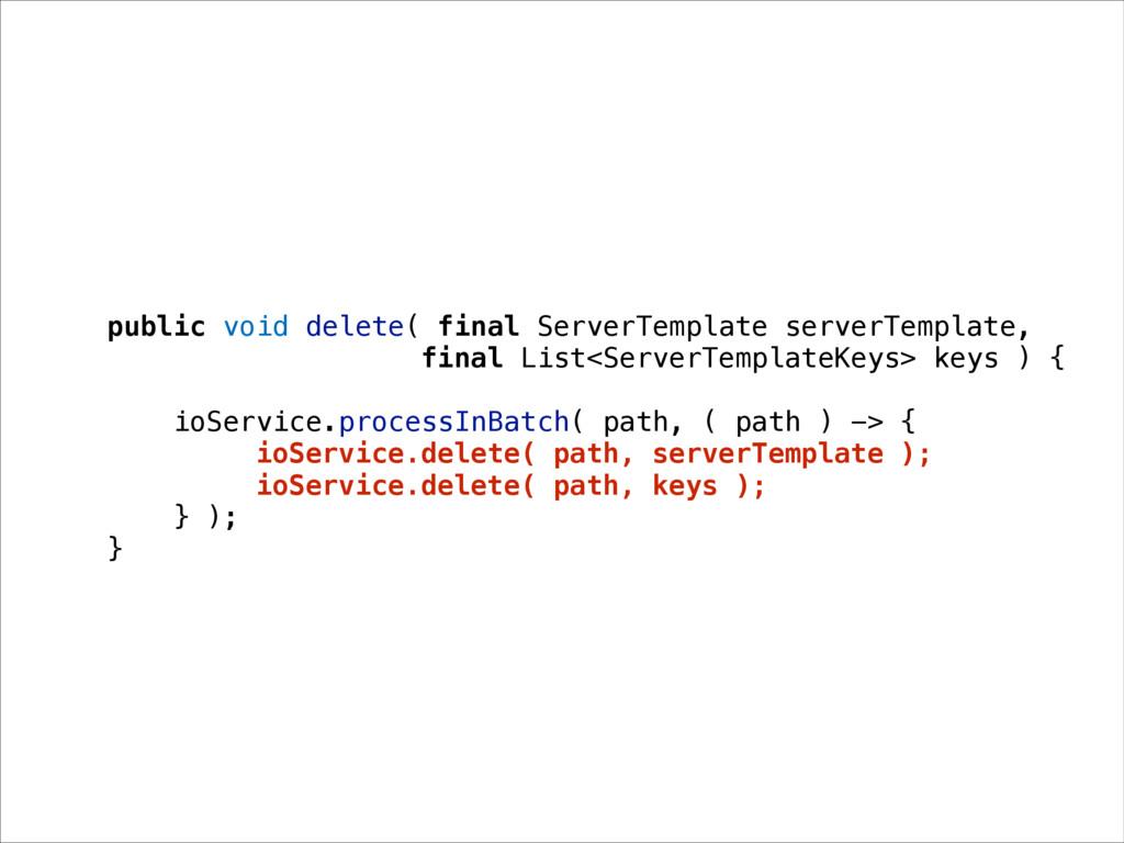 public void delete( final ServerTemplate server...