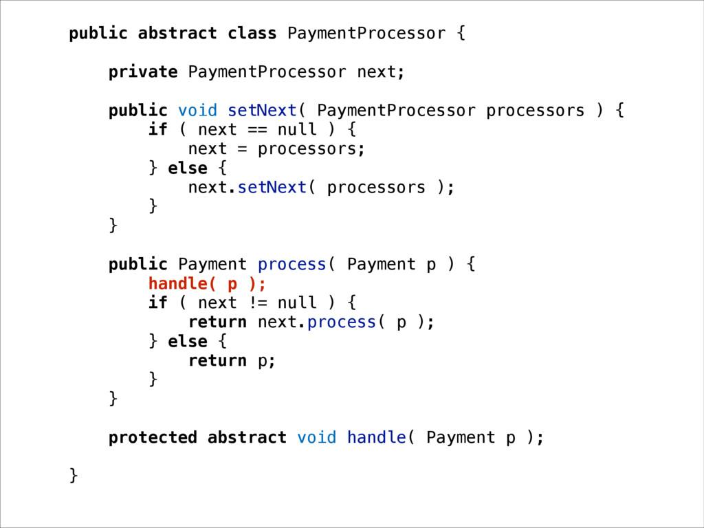 public abstract class PaymentProcessor { privat...