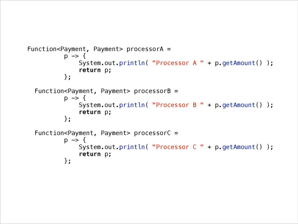 Function<Payment, Payment> processorA = p -> { ...