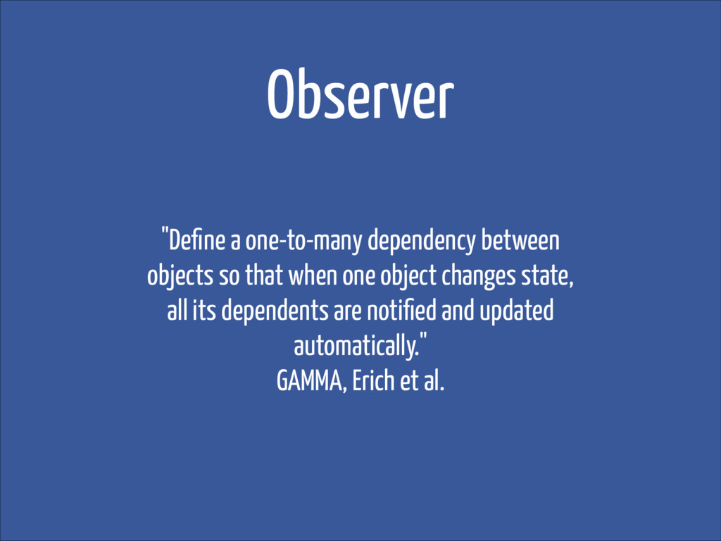 """Observer """"Define a one-to-many dependency betwee..."""
