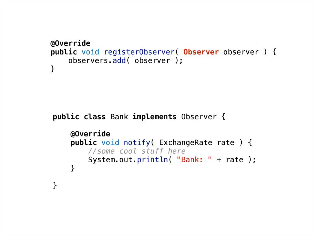 @Override public void registerObserver( Observe...