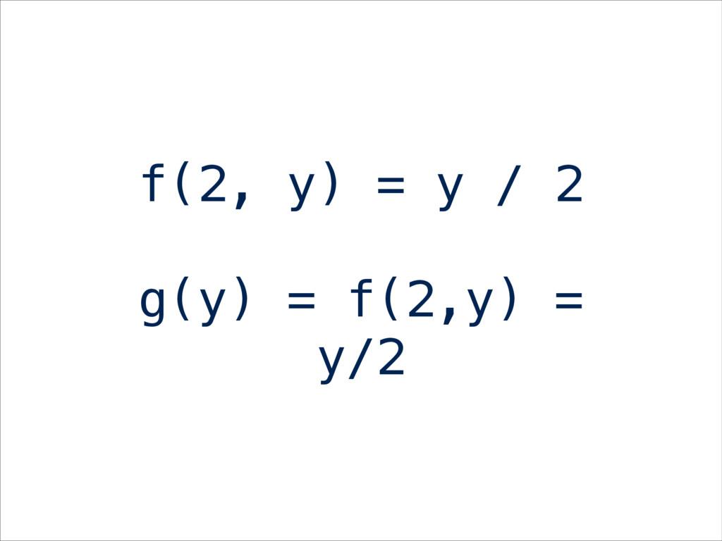f(2, y) = y / 2 g(y) = f(2,y) = y/2