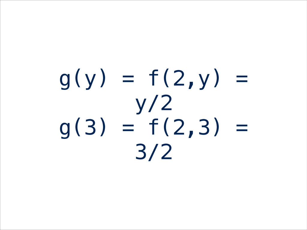 g(y) = f(2,y) = y/2 g(3) = f(2,3) = 3/2