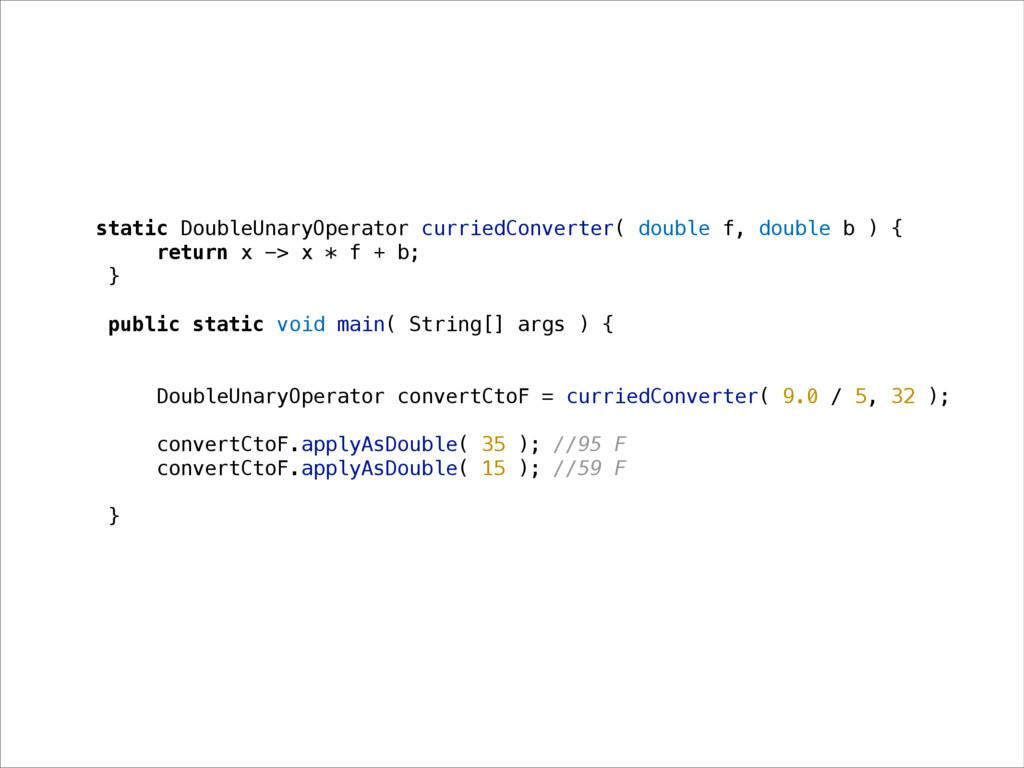 static DoubleUnaryOperator curriedConverter( do...