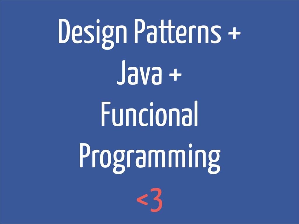 Design Patterns + Java + Funcional Programming ...