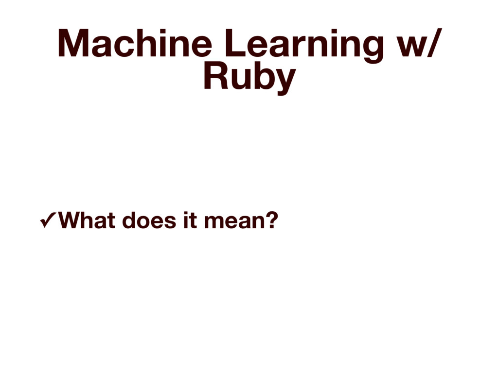 Machine Learning w/ Ruby ✓ What does it mean?