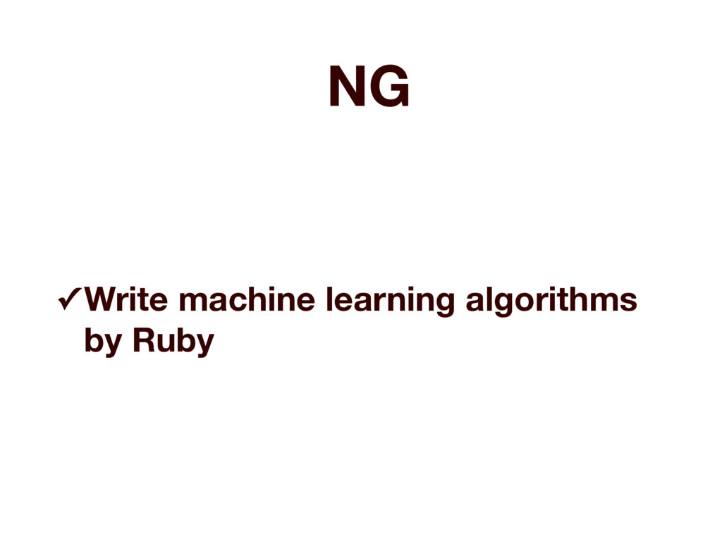 NG ✓ Write machine learning algorithms by Ruby