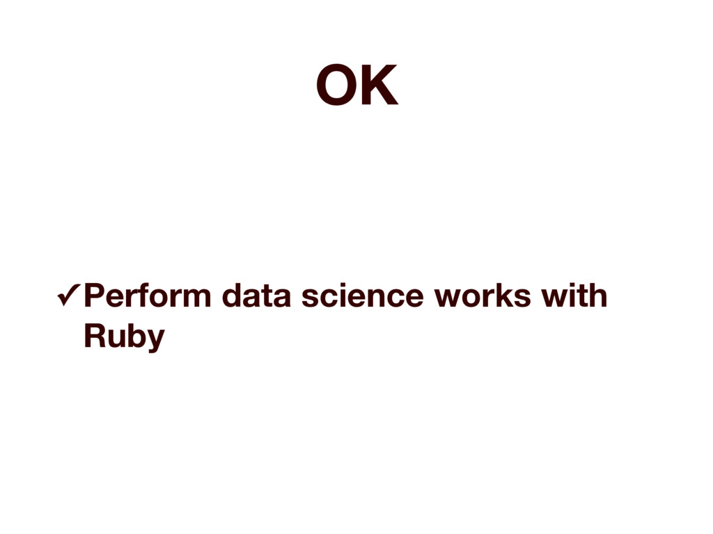 OK ✓ Perform data science works with Ruby