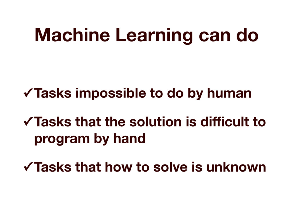 Machine Learning can do ✓ Tasks impossible to d...