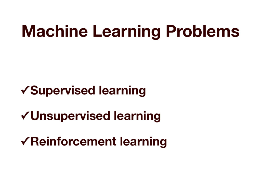 Machine Learning Problems ✓ Supervised learning...