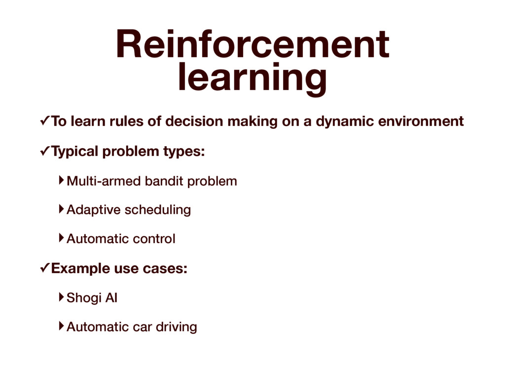 Reinforcement learning ✓To learn rules of decis...