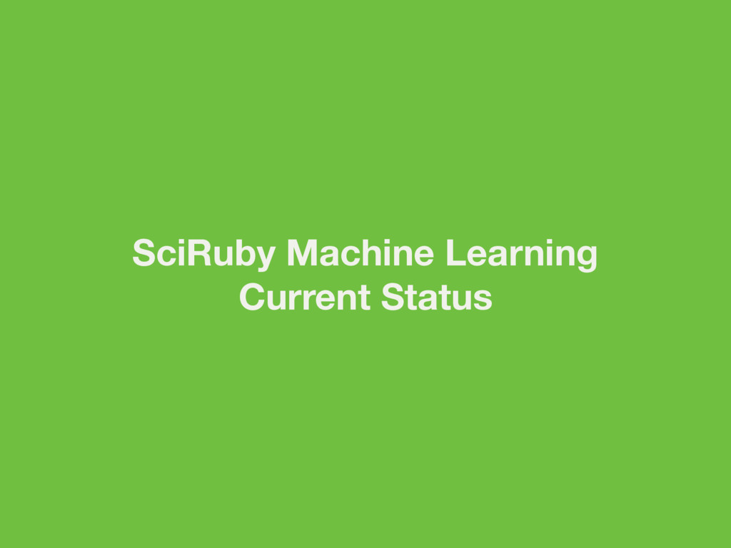 SciRuby Machine Learning Current Status