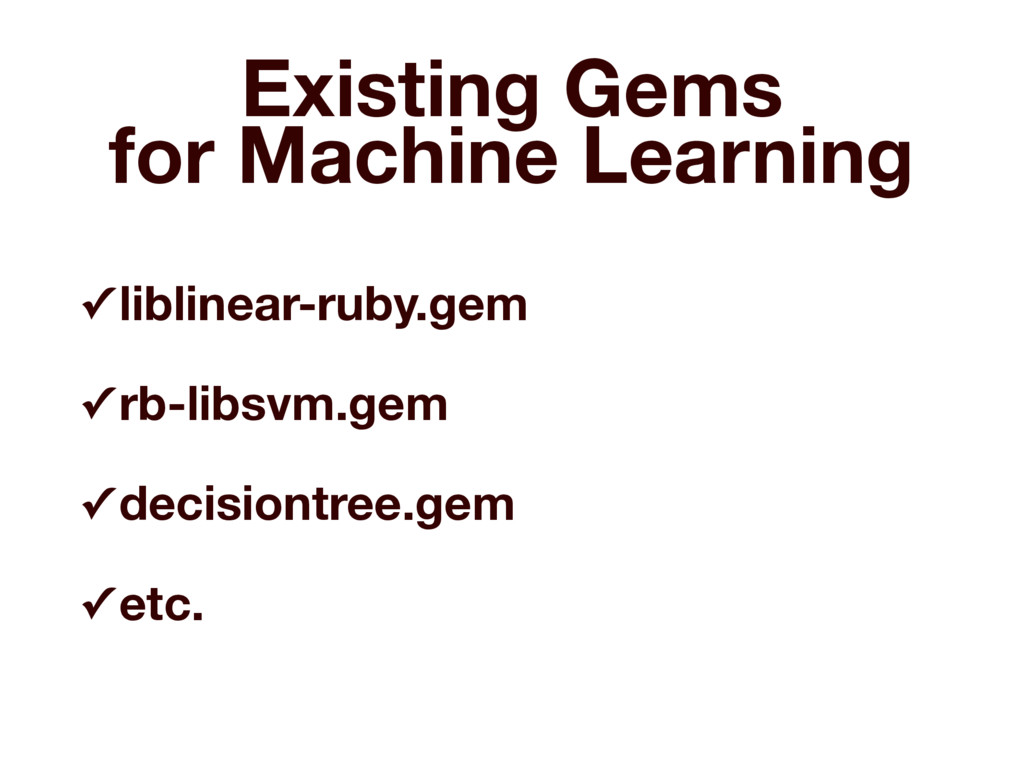 Existing Gems for Machine Learning ✓ liblinear...