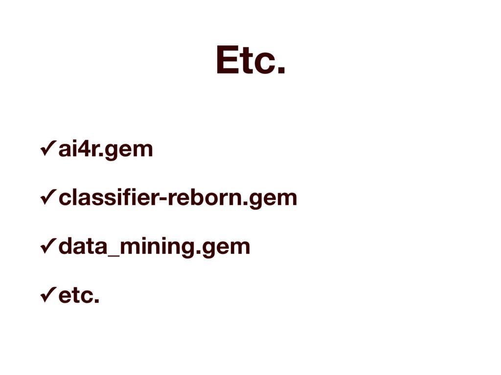 Etc. ✓ ai4r.gem ✓ classifier-reborn.gem ✓ data_m...