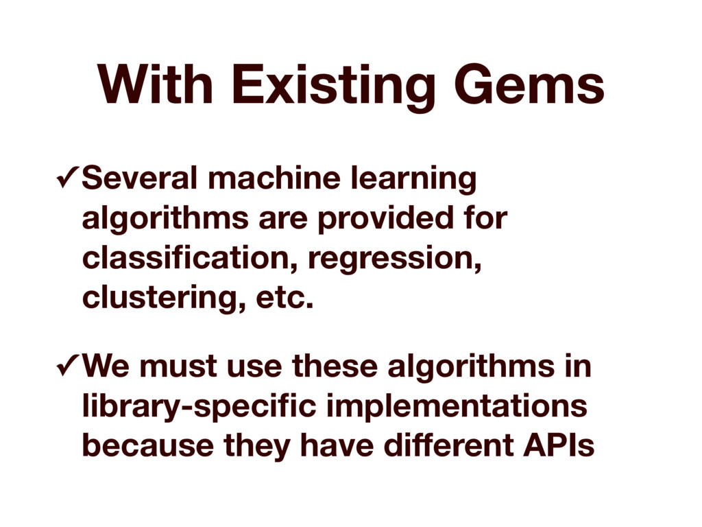 With Existing Gems ✓ Several machine learning a...