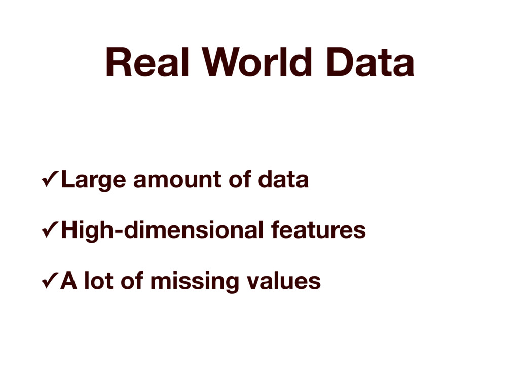 Real World Data ✓ Large amount of data ✓ High-d...