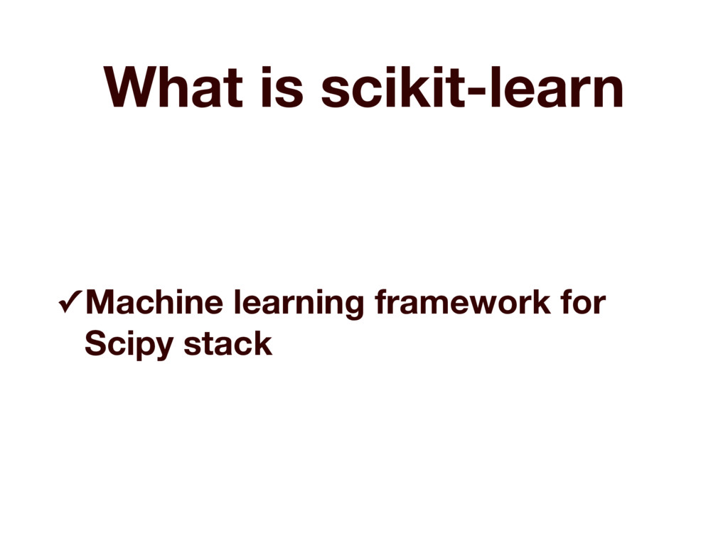 What is scikit-learn ✓ Machine learning framewo...
