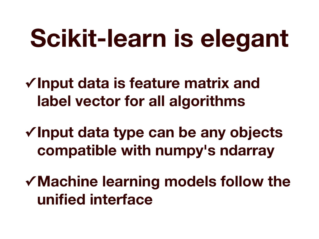 Scikit-learn is elegant ✓ Input data is feature...