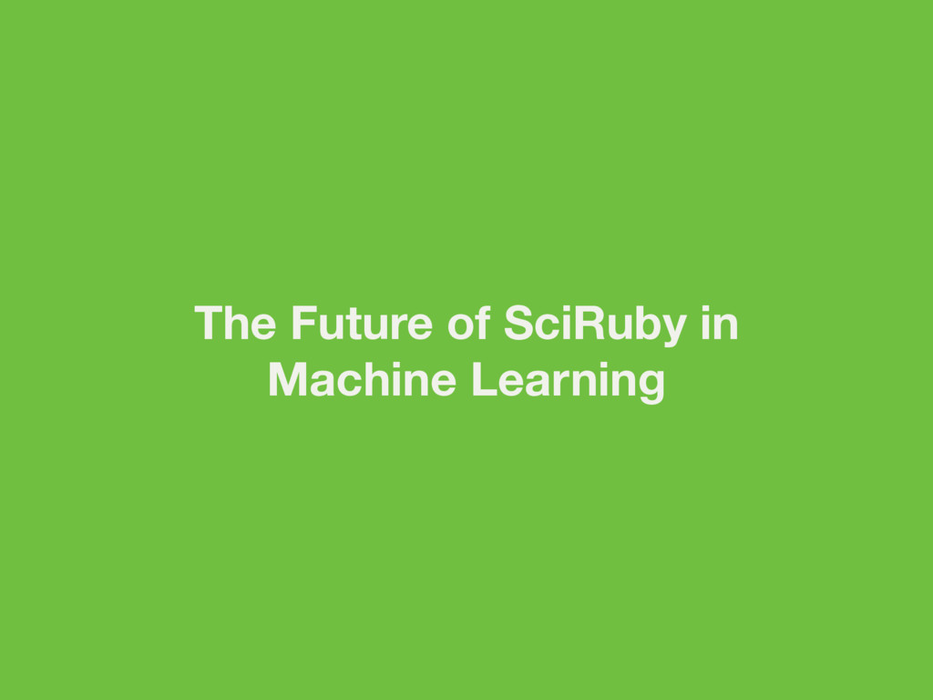 The Future of SciRuby in Machine Learning